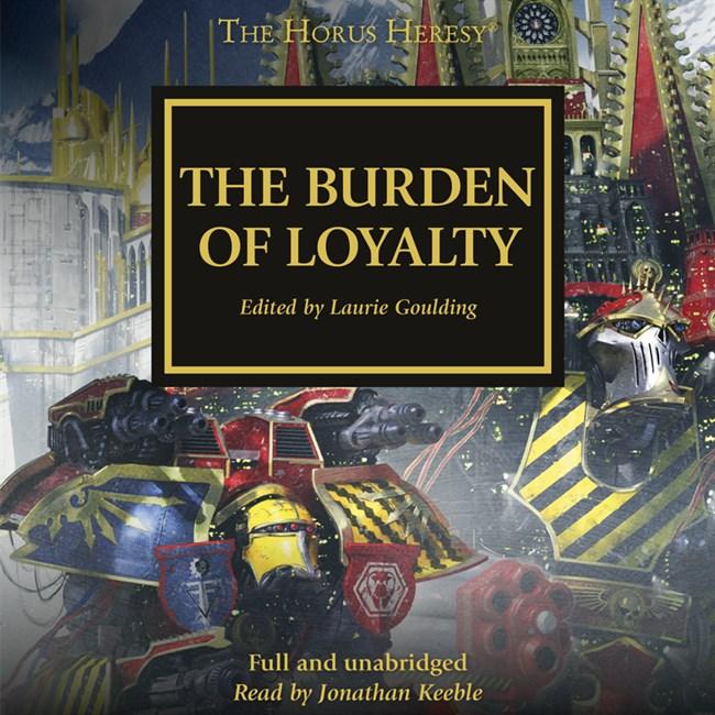 The Burden of Loyalty - Dan Abnett,  David Annandale,  Aaron Dembski-Bowden, L J Goulding, John French, Rob Sanders, Gav Thorpe,  Chris Wraight