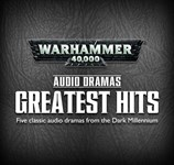 Warhammer 40,000 Audio Dramas: Greatest Hits