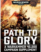 Path to Glory: A Warhammer 40,000 Campaign Supplement