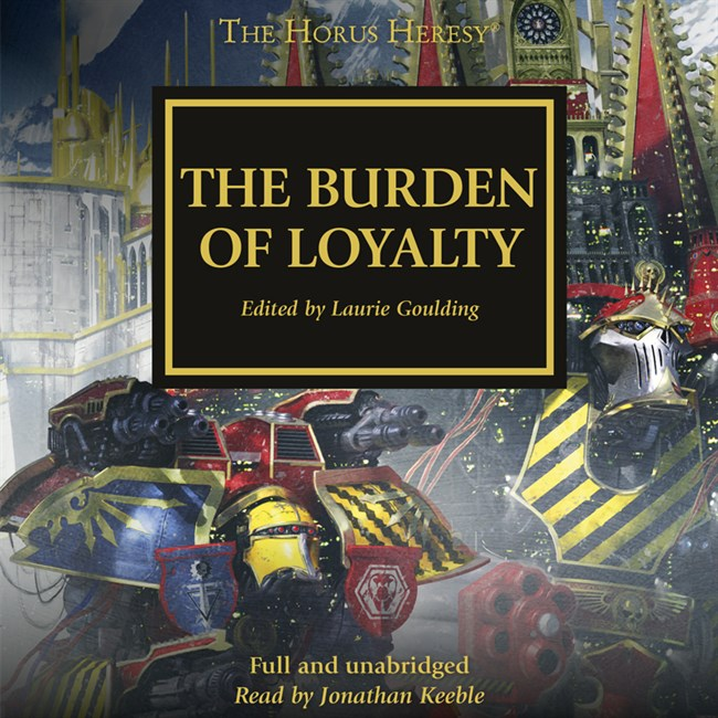 The Burden of Loyalty - Dan Abnett,  David Annandale,  Aaron Dembski-Bowden, L J Goulding, John French, Rob Sanders, Gav Thorpe,  Chris Wraight