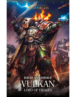 The Horus Heresy Primarchs: Vulkan: Lord of Drakes