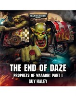 Prophets of Waaagh!: The End of Daze